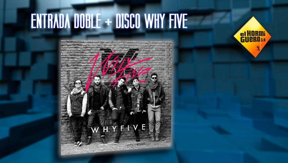 Concurso Why Five y Entrada doble