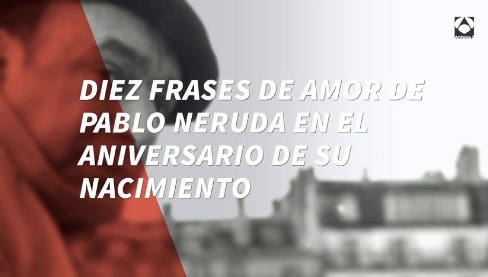 Antena 3 Tv Diez Frases De Amor De Pablo Neruda En El Aniversario