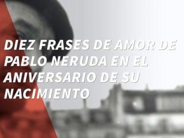 Diez frases de amor de Pablo Neruda