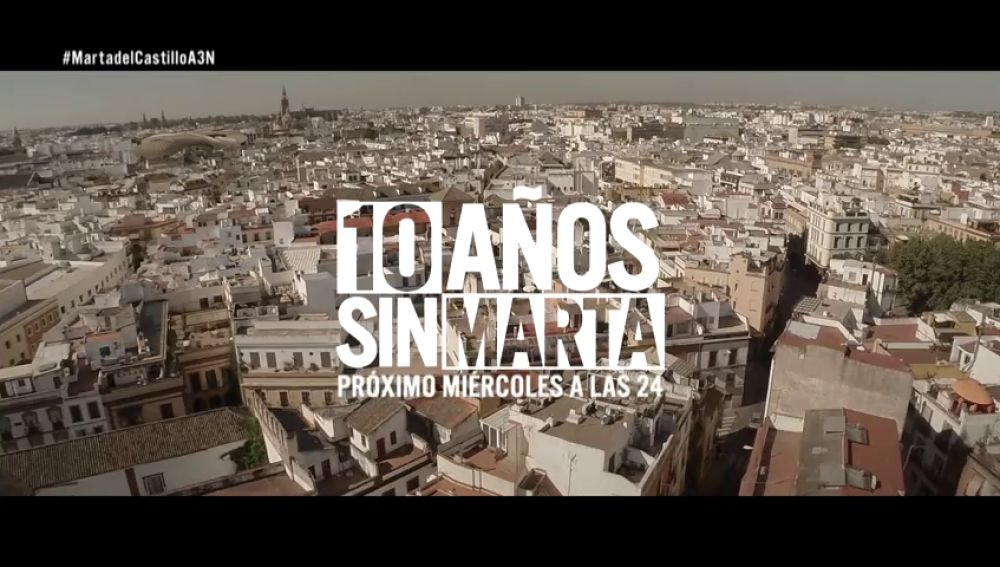 Antena 3 emite el próximo miércoles el reportaje 'Diez años sin Marta'