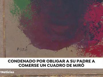 Condenado a 10 años de cárcel por obligar a su padre se comiera un cuadro de Miró y por agredir a su madre