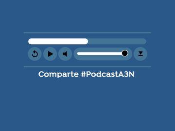 Comparte #PodcastA3N