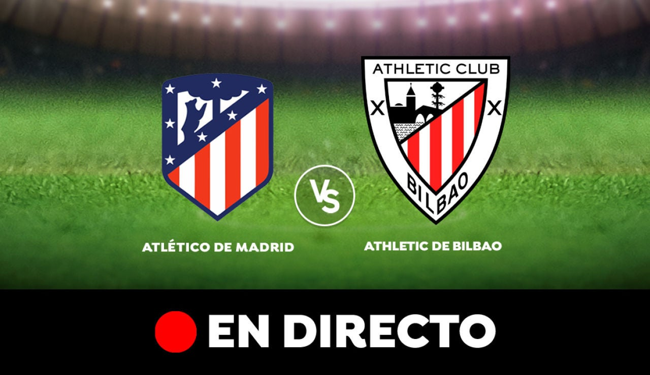 Atlético de Madrid - Athletic Club, en directo