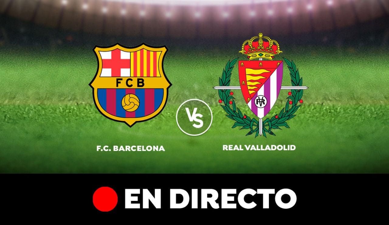 Barcelona - Valladolid: Resultado y goles del partido de hoy, en directo | Liga Santander