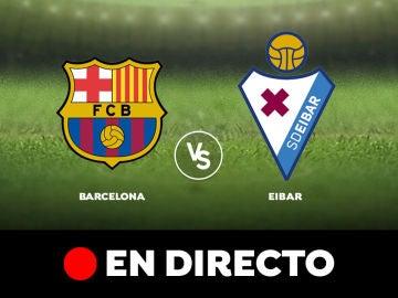 Barcelona - Eibar: Liga Santander, en directo