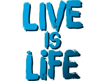 'Live is life'