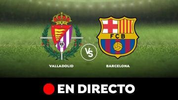 Real Valladolid - Barcelona: Liga Santander, en directo