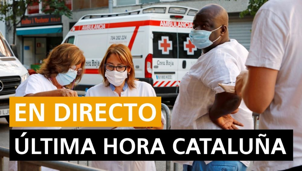 Coronavirus Cataluña: Última hora, nuevos casos y contagios y noticias hoy, en directo