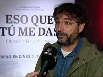 """Jordi Évole, sobre su última charla con Pau Dones en 'Eso que tú me das': """"Puede ayudar a mucha gente que pasa un mal momento"""""""