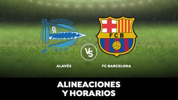Alavés - Barcelona: Horario, alineaciones y dónde ver el partido