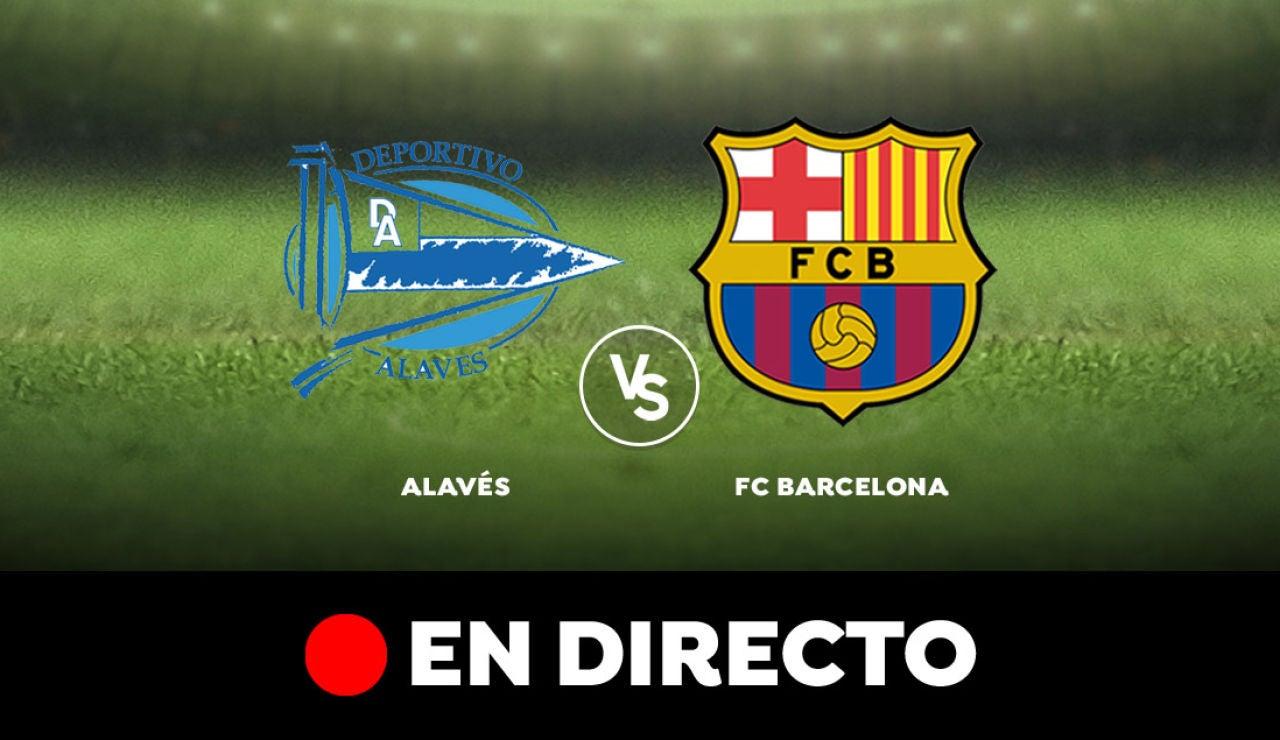 Alavés - Barcelona: Partido de hoy de Liga Santander, en directo