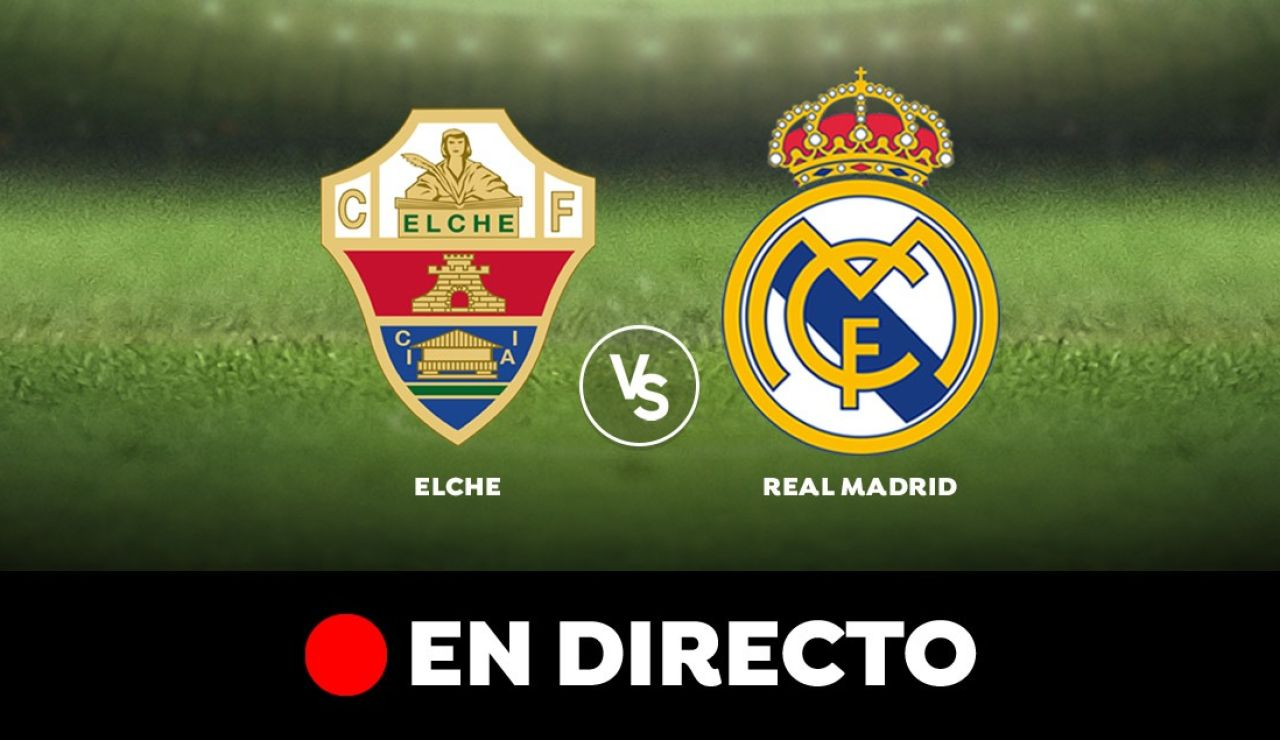Elche - Real Madrid, en directo