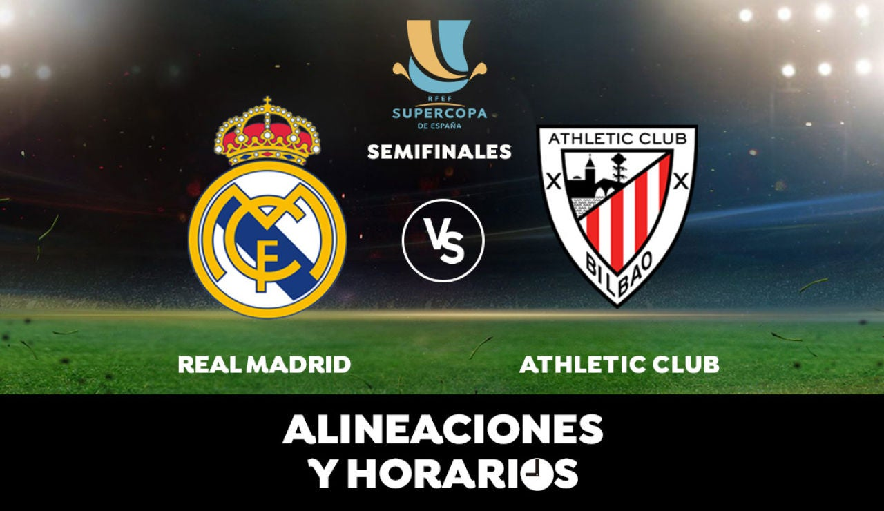 Real Madrid - Athletic de Bilbao: Horario, alineaciones y dónde ver el partido de hoy de Supercopa en directo
