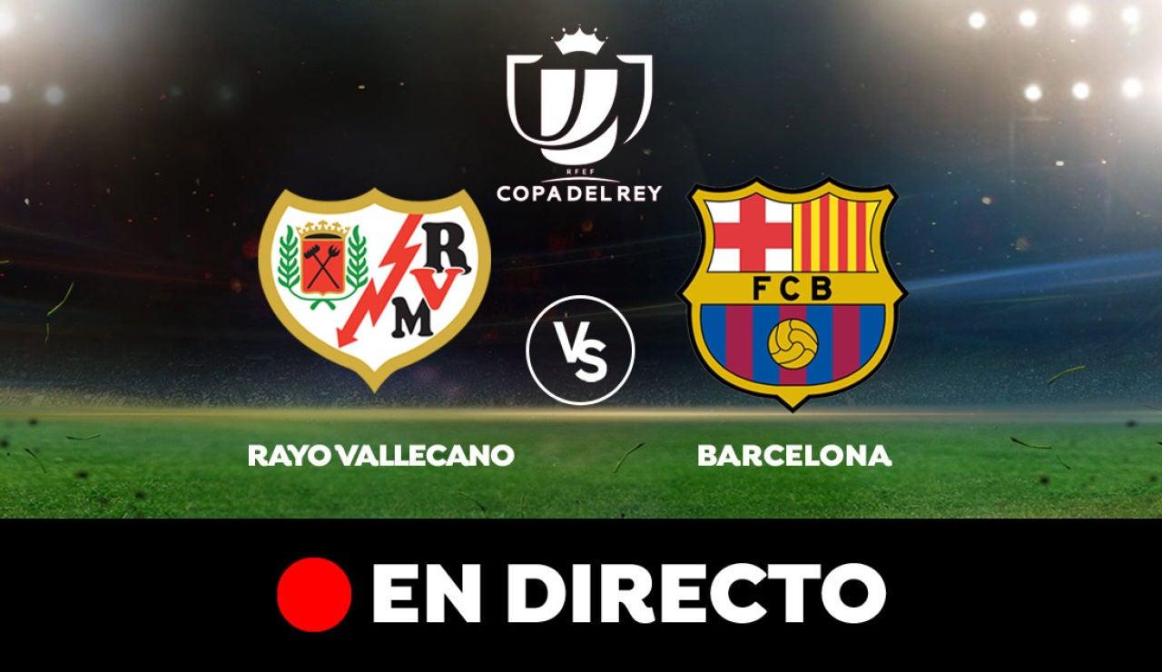 Rayo Vallecano - Barcelona: Resultado, goles y partido de hoy, en directo | Copa del Rey 2021