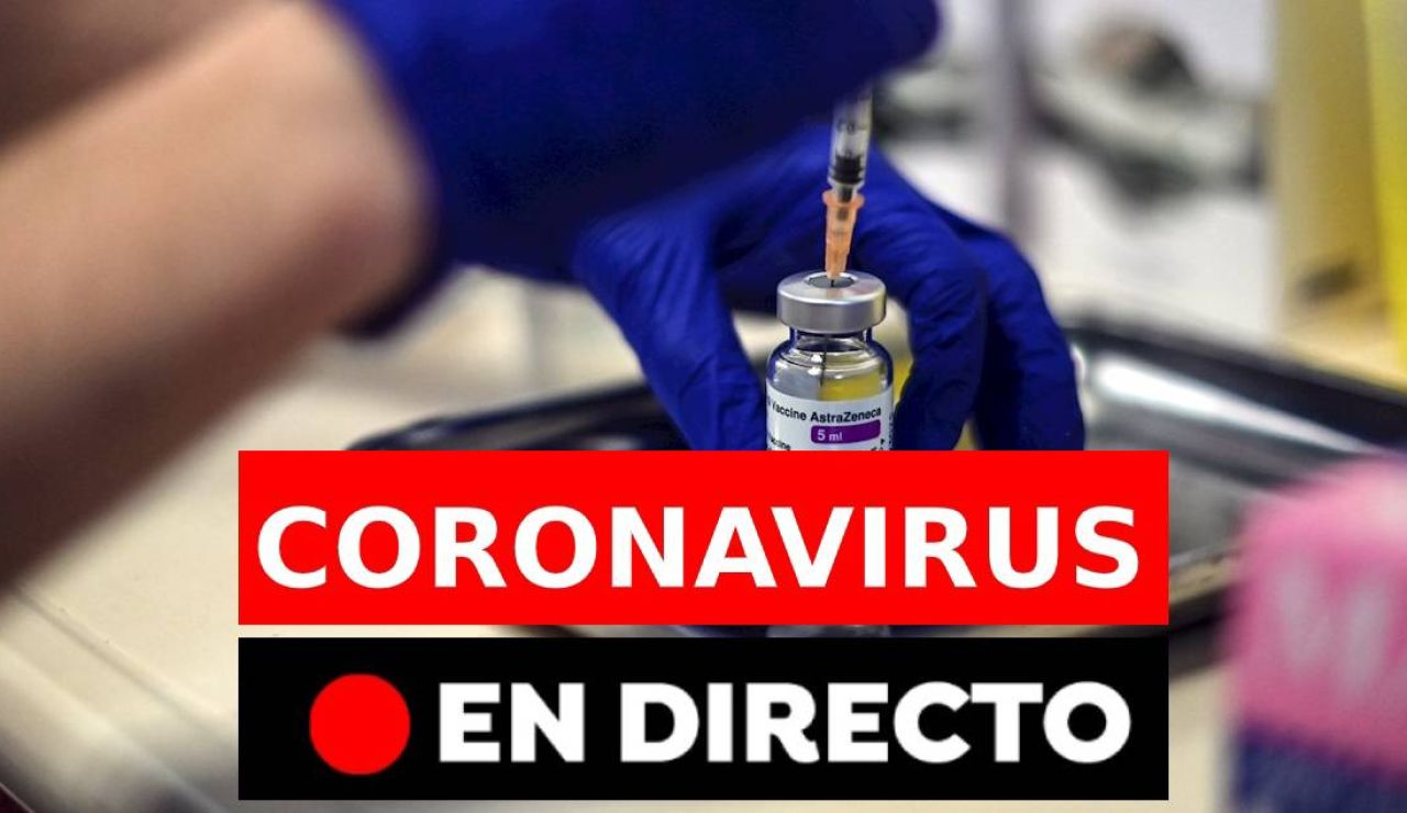 Coronavirus hoy: Vacuna de AstraZeneca, restricciones, toque de queda en España y últimas noticias, en directo