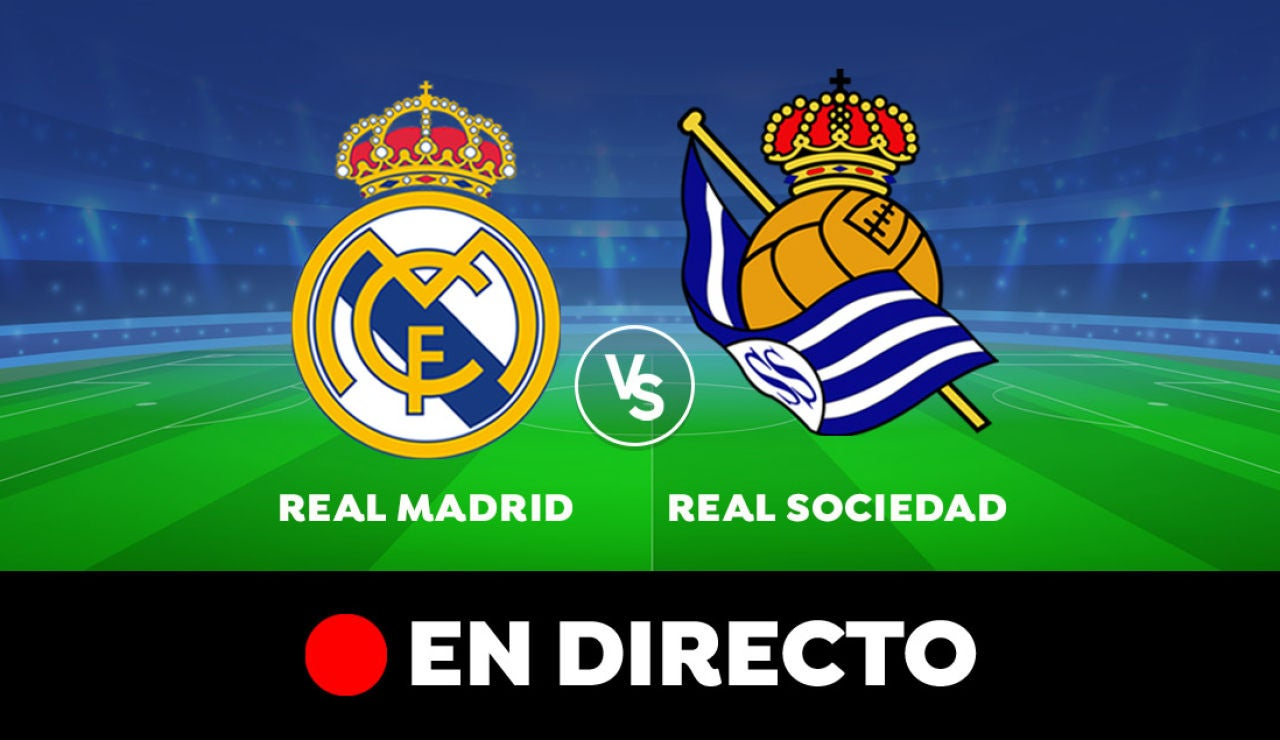Real Madrid - Real Sociedad: Resultado y goles del partido de hoy, en directo | Liga Santander