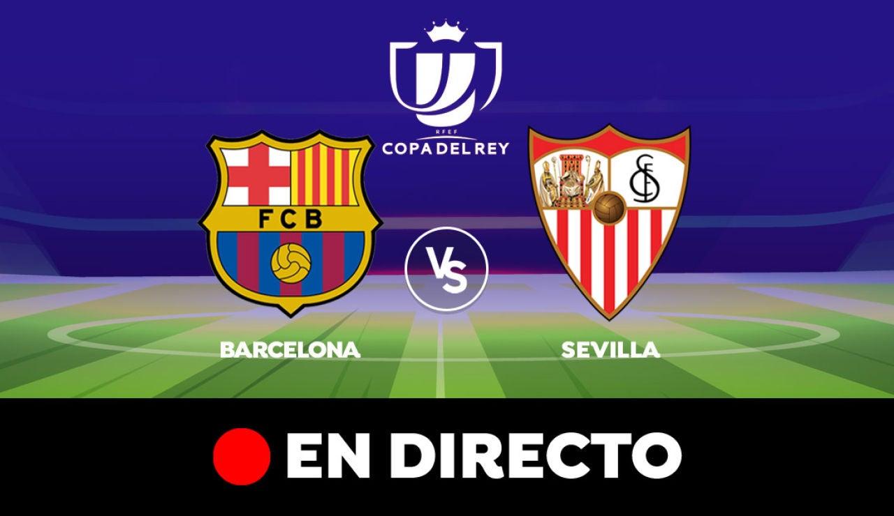 Barcelona - Sevilla: Resultado y goles del partido de hoy, en directo | Copa del Rey