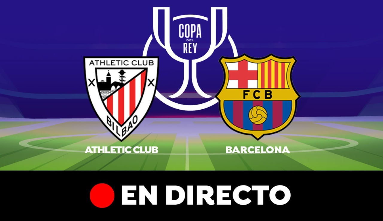 Athletic Club  - Barcelona: Resultado y goles del partido de hoy, en directo | Final de la Copa del Rey