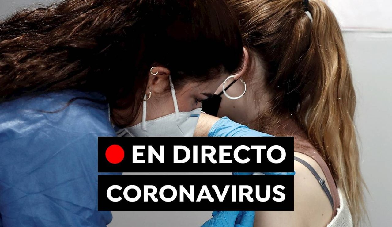 Coronavirus España hoy: Restricciones en las comunidades, última hora de la vacunación y datos de contagios, en directo