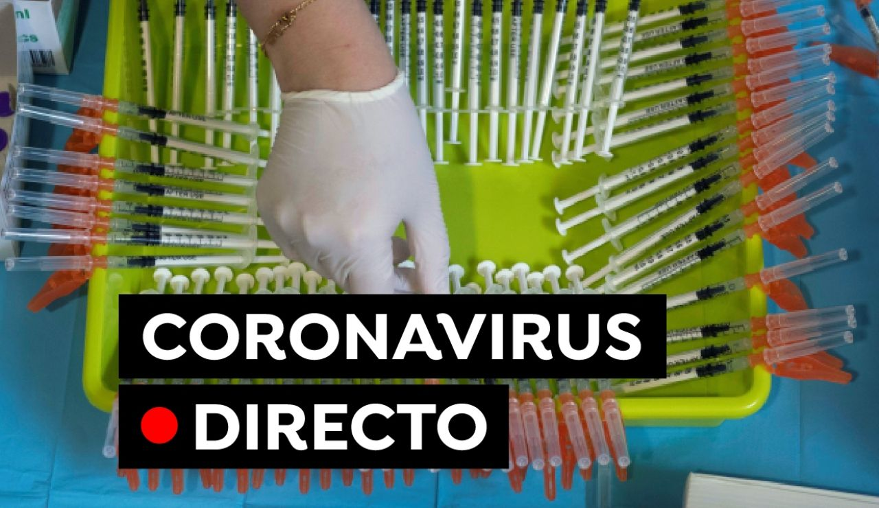 Coronavirus España hoy: Última hora de las vacunas y las nuevas restricciones ante la COVID-19, en directo