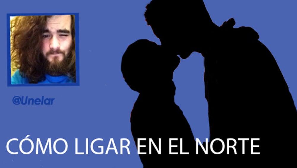 """""""Cómo ligar en el norte"""", por @Unelar"""