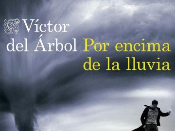 'Por encima de la lluvia', la última novela de Víctor del Árbol