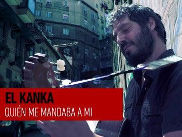 El Kanka - Quién me mandaba a mi - Sesiones Ligeras