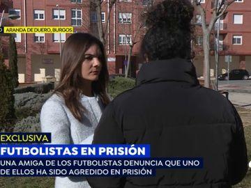 """Ana, una amiga de los futbolistas de la Arandina: """"Han agredido a uno de ellos en la cárcel por estar acusado de violación"""""""
