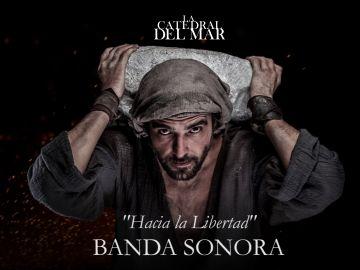 Hacia la libertad - Banda sonora de 'La Catedral del Mar'