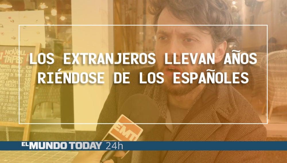 Los extranjeros llevan años riéndose de los españoles