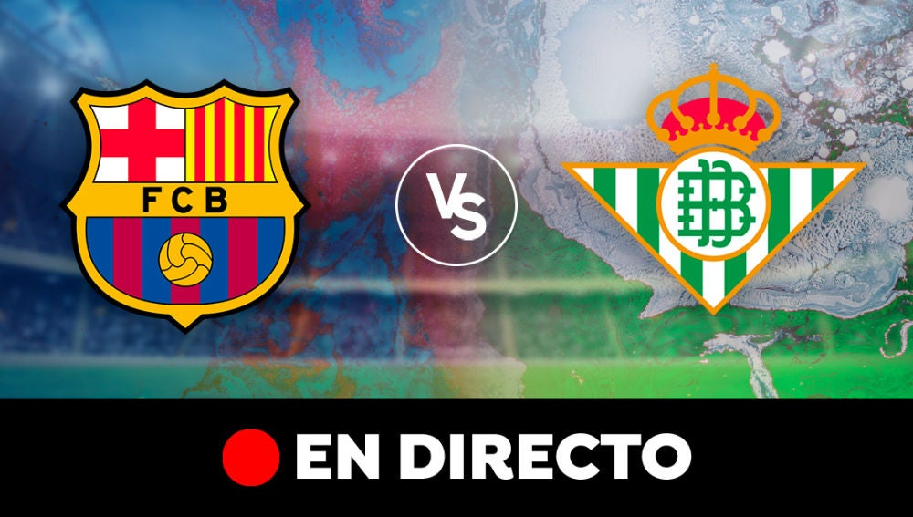 En directo el partido entre el FC Barcelona y el Betis