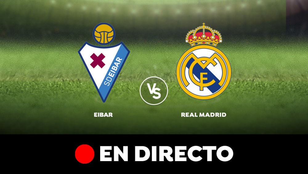 Real Madrid- Eibar en directo