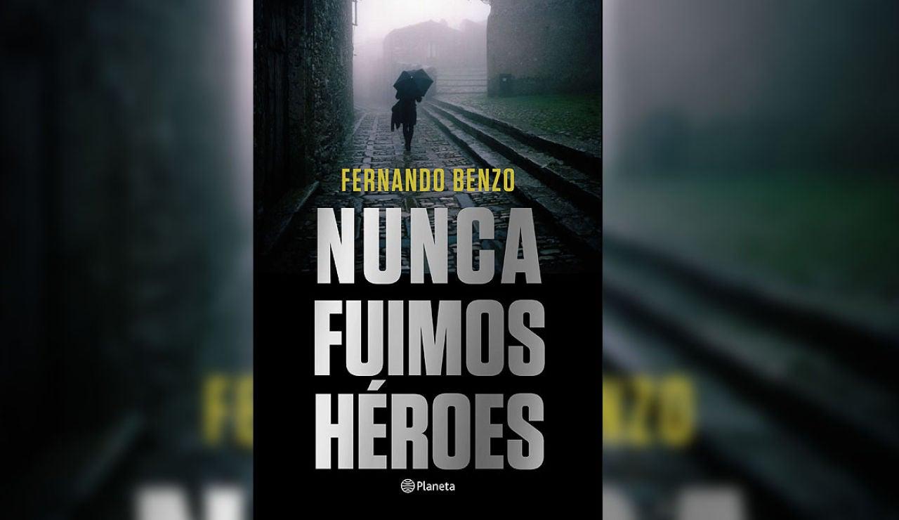 Nunca fuimos héroes de Fernando Benzo