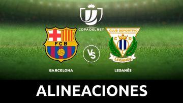 Barcelona - Leganés: Alineaciones, horario y dónde ver el partido de la Copa del Rey en directo