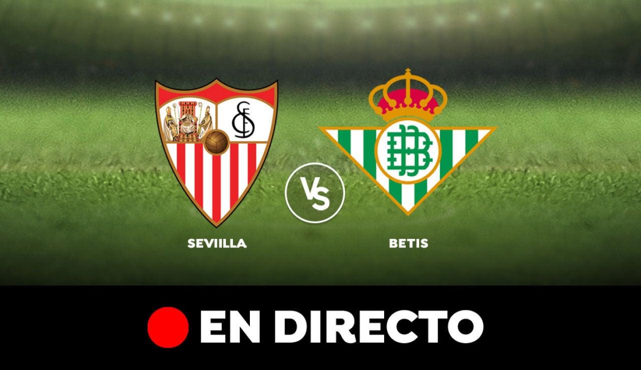 Sevilla vs Betis, en directo
