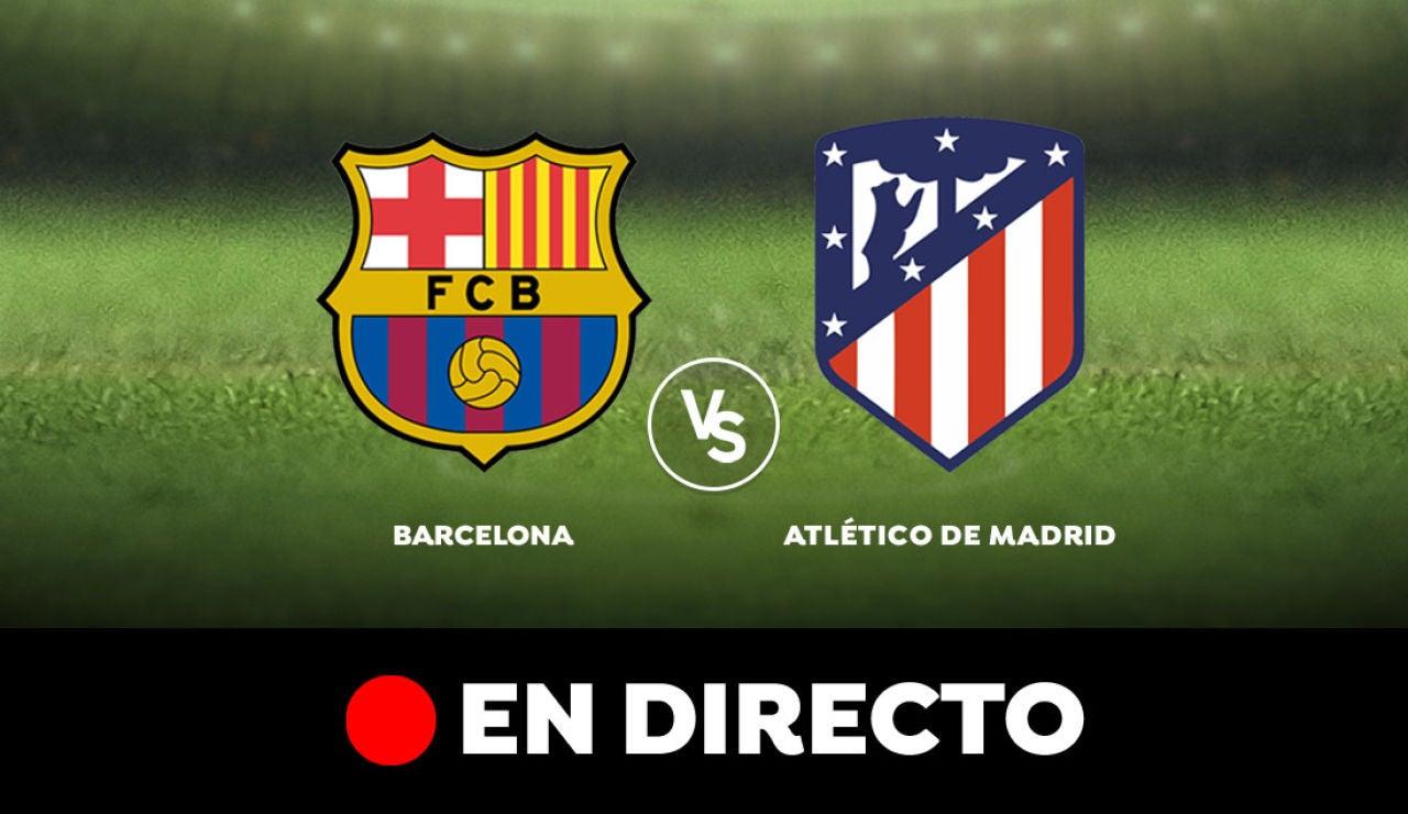 Barcelona vs Atlético de Madrid, en directo