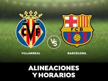 Villarreal - Barcelona: Horario, alineaciones y dónde ver el partido en directo | Liga Santander