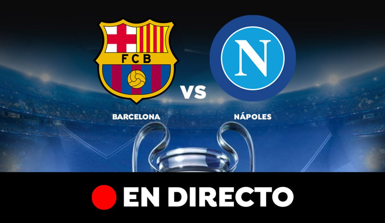 Barcelona - Nápoles: Partido de hoy de Champions League, en directo