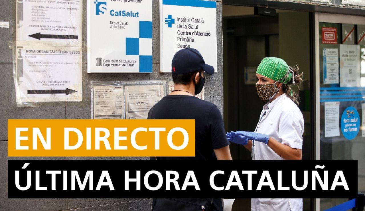 Cataluña: Coronavirus, rebrotes, datos y noticias de última hora, en directo
