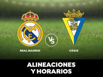 Alineaciones y horario del Real Madrid - Cádiz