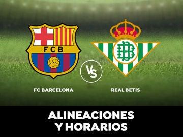 Barcelona - Betis: Horario, alineaciones y dónde ver el partido