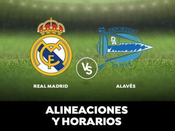 Real Madrid  - Alavés: Horario, alineaciones y dónde ver el partido en directo   Liga Santander