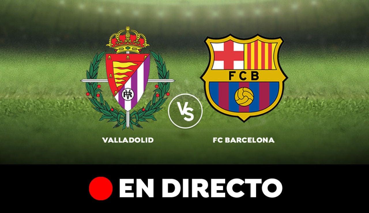 Valladolid - FC Barcelona: Resultado y goles del partido de hoy, en directo | Liga Santander