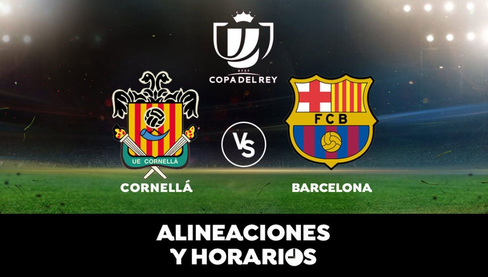 Cornellá - Barcelona: Horario, alineaciones y dónde ver los dieciseisavos de Copa del Rey