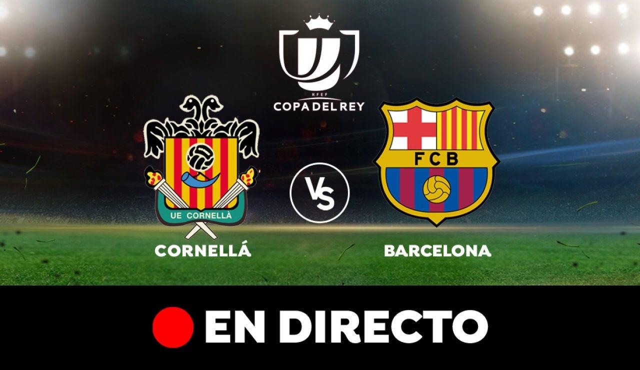 Cornellá - Barcelona: Partido de hoy de Copa del Rey, en directo