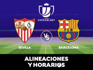 Sevilla - Barcelona: Horario, alineaciones y dónde ver el partido de Copa del Rey en directo