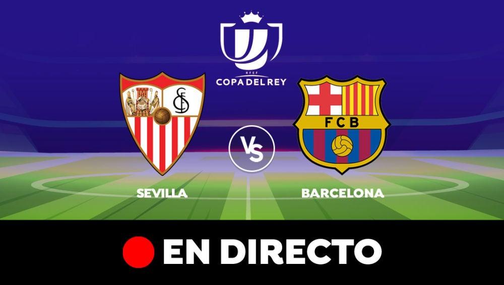Sevilla - Barcelona: Resultado y goles del partido de hoy, en directo | Copa del Rey