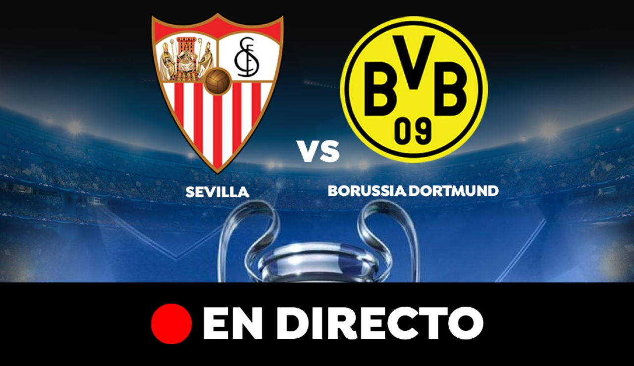 Sevilla  - Borussia Dortmund: Partido de hoy de Champions League, en directo