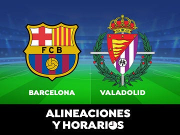 Barcelona - Valladolid: Horario, alineaciones y dónde ver el partido de Liga Santander en directo