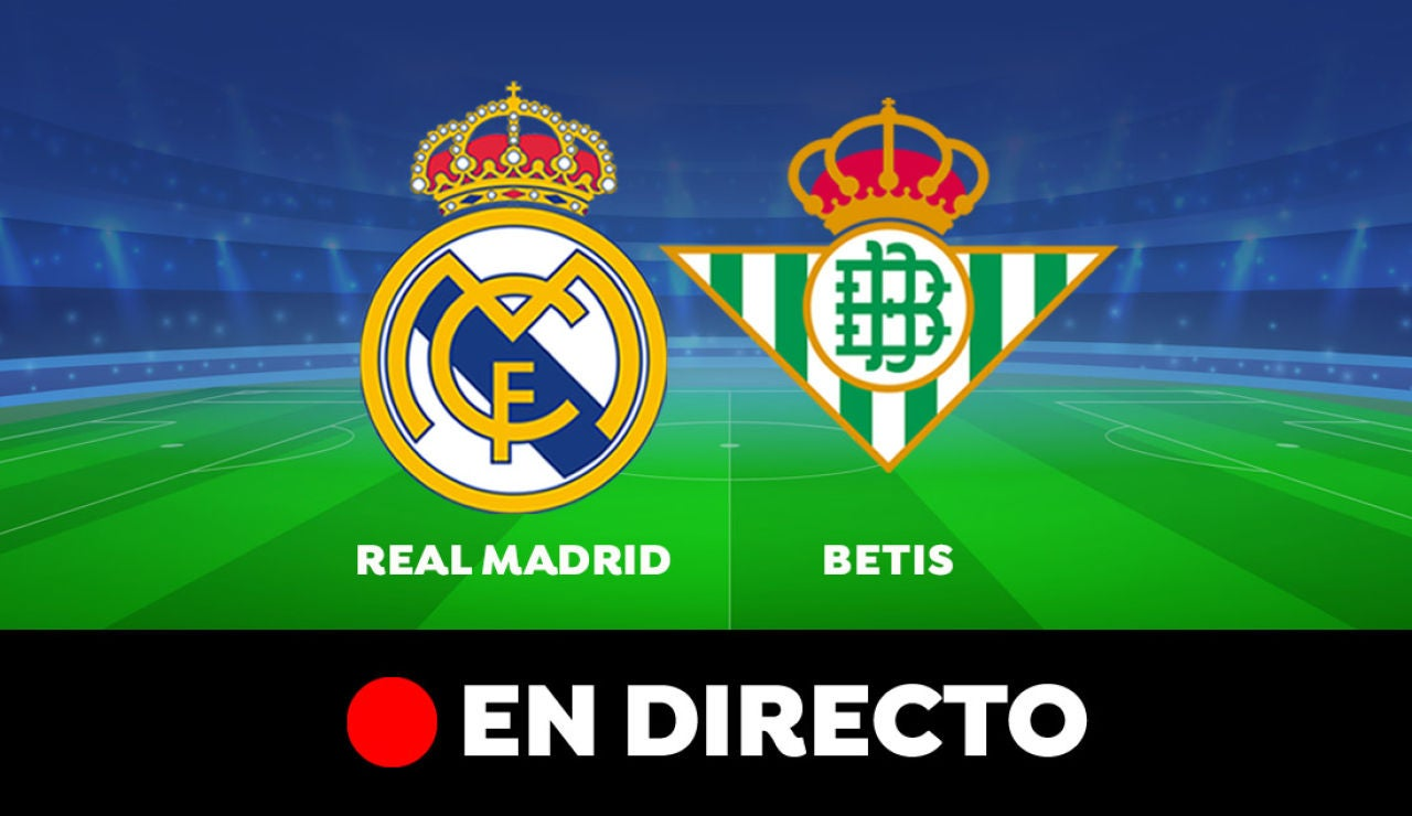 Real Madrid - Betis: Resultado y goles del partido de hoy, en directo | Liga Santander
